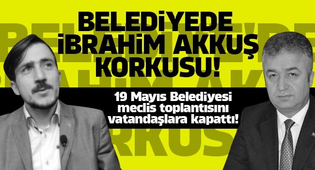 19 Mayıs Belediyesi meclis toplantısını vatandaşlara kapattı!