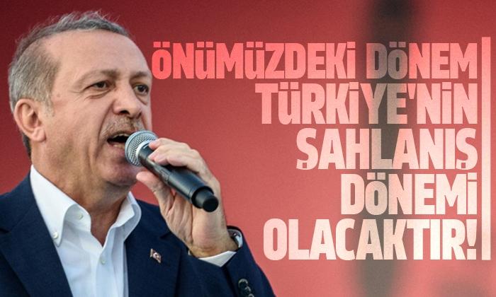 Erdoğan: Önümüzdeki dönem inşallah dış politikada da Türkiye'nin şahlanış dönemi olacaktır