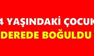 Samsun'da dereye düşen 4 yaşındaki çocuk öldü!