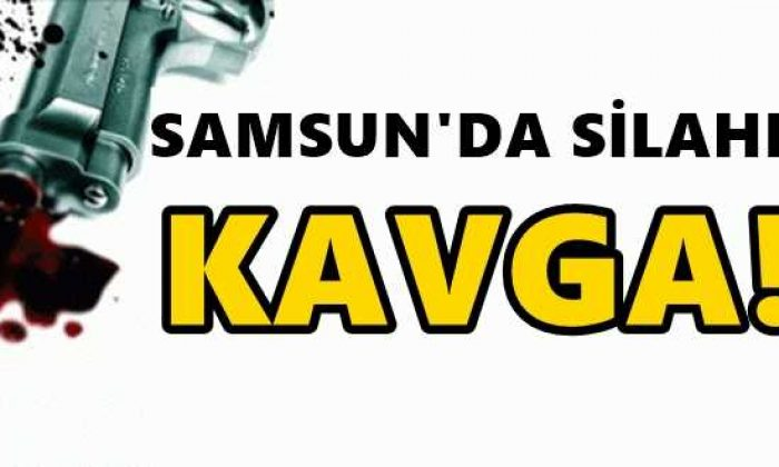 Samsun'da İki Grup Arasında Silahlı Çatışma!