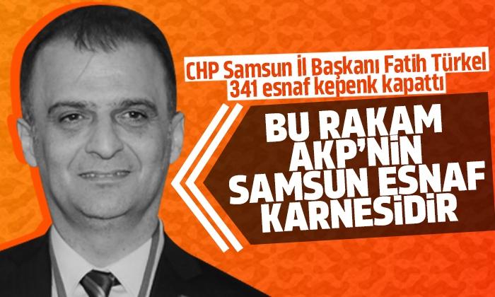 CHP Samsun İl Başkanı Fatih Türkel: 341 esnaf kepenk kapattı