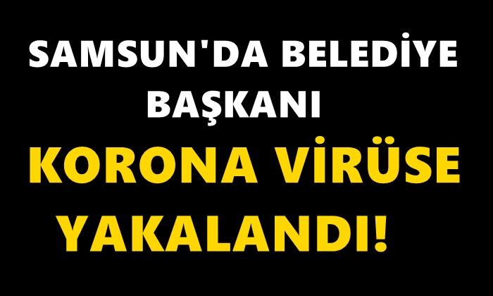 Samsun'da Belediye Başkanı Korona Virüse Yakalandı!