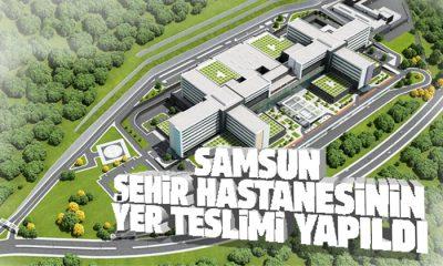 Samsun Şehir Hastanesinin yer teslimi yapıldı