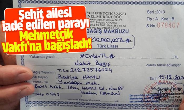 Şehit ailesi iade edilen parayı Mehmetçik Vakfı'na bağışladı!