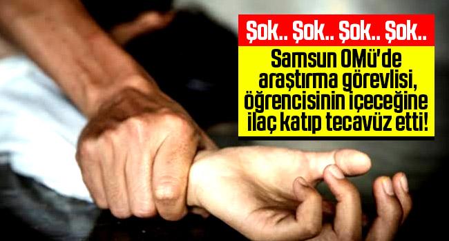 OMÜ'de skandal! Öğrencisinin içeceğine ilaç katıp tecavüz etti