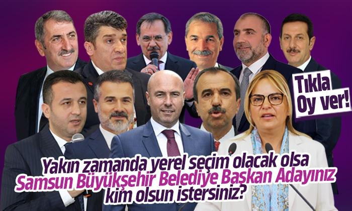 Samsun Büyükşehir Belediye Başkan Adayınız kim olsun istersiniz?
