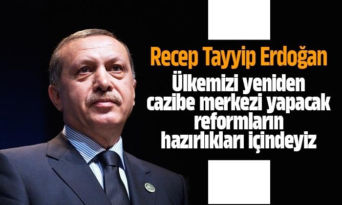 Erdoğan: 'Ülkemizi yeniden cazibe merkezi yapacak reformların hazırlıkları içindeyiz'