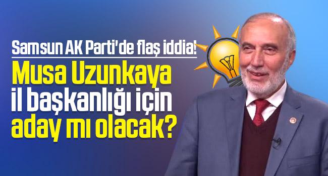 Musa Uzunkaya AK Parti Samsun İl Başkan adayı mı olacak