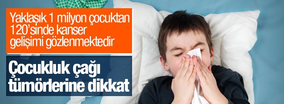 Çocukluk çağı tümörlerine dikkat